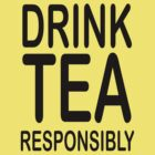 Drink Tea Responsibly  by fabledesign