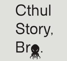 Cthul Story, Bro. by bloogun