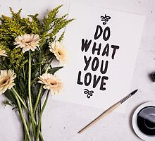 Do what you love by madebyrina
