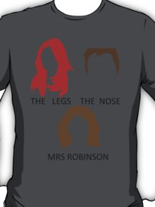 The Legs, The Nose and Mrs Robinson T-Shirt
