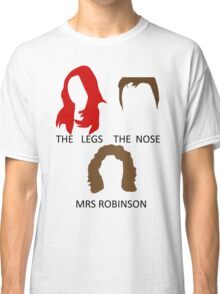 The Legs, The Nose and Mrs Robinson Classic T-Shirt
