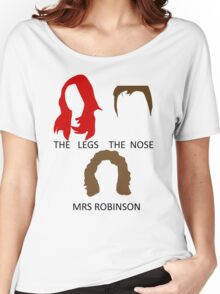 The Legs, The Nose and Mrs Robinson Women's Relaxed Fit T-Shirt