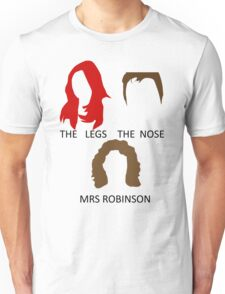 The Legs, The Nose and Mrs Robinson Unisex T-Shirt