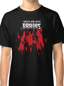NEED A GIRL WITH BRAINS Classic T-Shirt