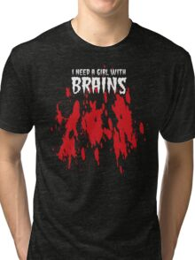 NEED A GIRL WITH BRAINS Tri-blend T-Shirt