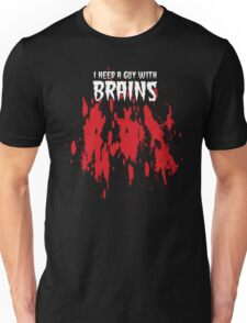 NEED A GUY WITH BRAINS Unisex T-Shirt