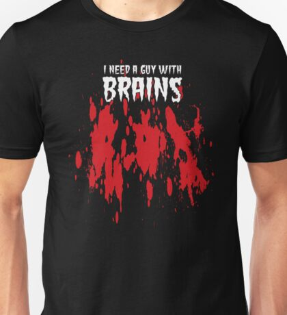NEED A GUY WITH BRAINS T-Shirt