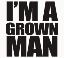 I'M A GROWN MAN by MrDtct