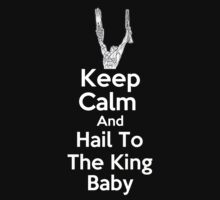 Keep Calm & Hail To The King Baby