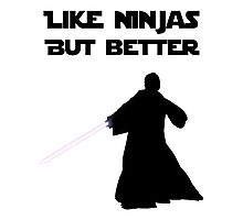 Jedi - Like ninjas but better. Photographic Print