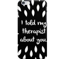 my therapist iPhone Case/Skin