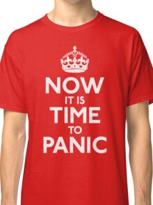 Now It Is Time To Panic Classic T-Shirt