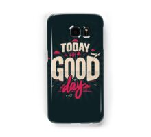 TODAY IS A GOOD DAY Samsung Galaxy Case/Skin