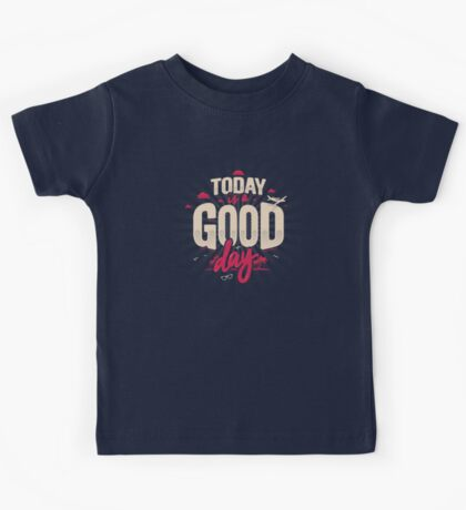 TODAY IS A GOOD DAY Kids Tee