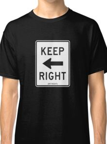 Keep Right (My Right) Sign, Tee Classic T-Shirt