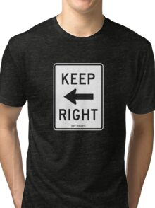 Keep Right (My Right) Sign, Tee Tri-blend T-Shirt