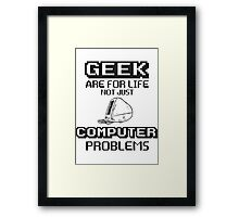 Geek are for life not just Computer Problems Framed Print