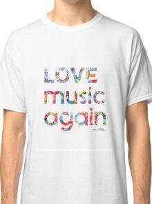 Love music again Classic T-Shirt