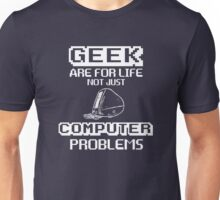 Geek are for life not just Computer Problems Unisex T-Shirt