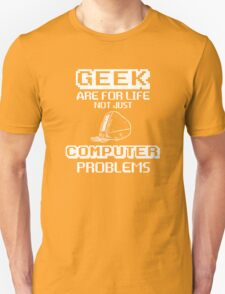 Geek are for life not just Computer Problems T-Shirt