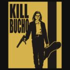 Kill Bucho by sinistergrynn