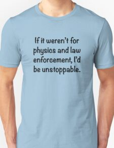 I'd be unstoppable T-Shirt