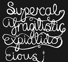 Supercalifragilisticexpialidocious by tracieandrews