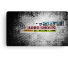 Let me get what I want  Canvas Print