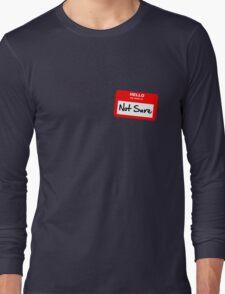 Not Sure... Long Sleeve T-Shirt