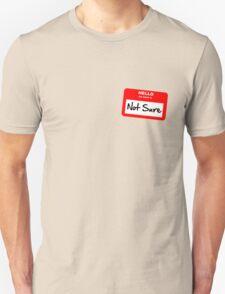 Not Sure... Unisex T-Shirt