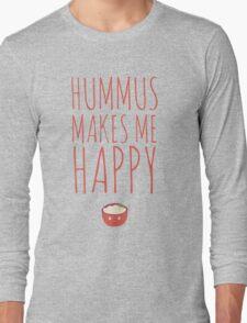 Hummus makes me happy! Long Sleeve T-Shirt