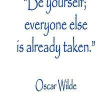 Oscar Wilde, Be yourself, everyone else is already taken by TOM HILL - Designer
