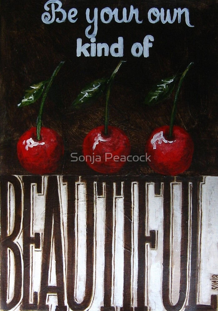 Be your own kind of beautiful by Sonja Peacock