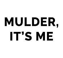 Mulder, it's me Photographic Print