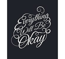 Everything Will Be Okay Photographic Print