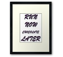 RUN NOW  CHOCOLATE LATER Framed Print