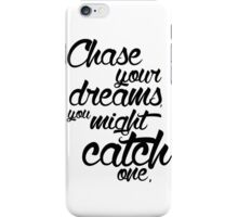 Chase your dreams you might catch one iPhone Case/Skin