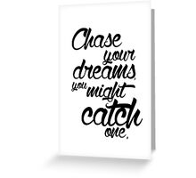 Chase your dreams you might catch one Greeting Card