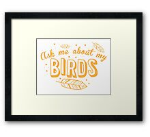 Ask me about my birds! Framed Print
