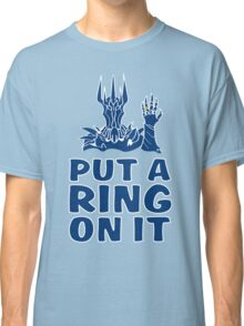 Lord of the Rings - Sauron - PUT A RING ON IT Classic T-Shirt
