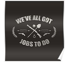 We've All Got Jobs To Do Poster