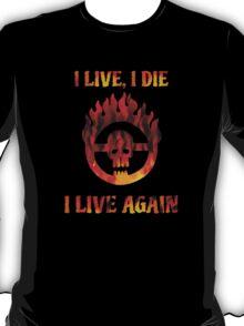 I Live, I Die, I Live Again T-Shirt