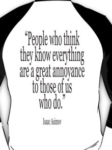 ASIMOV, Science Fiction, Writer; 'People who think they know everything are a great annoyance to those of us who do.' BLACK T-Shirt