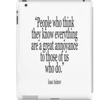 ASIMOV, Science Fiction, Writer; 'People who think they know everything are a great annoyance to those of us who do.' BLACK iPad Case/Skin
