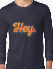 Hey. Long Sleeve T-Shirt