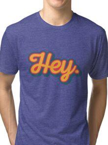 Hey. Tri-blend T-Shirt