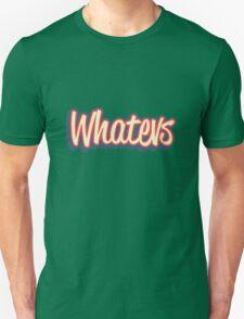 Whatever. Unisex T-Shirt