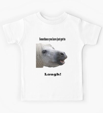 Sometimes You Have Just Got To Laugh Kids Tee