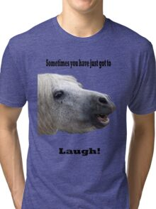 Sometimes You Have Just Got To Laugh Tri-blend T-Shirt