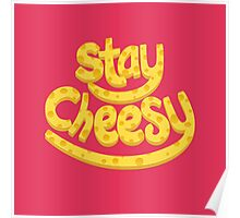 Stay Cheesy Poster